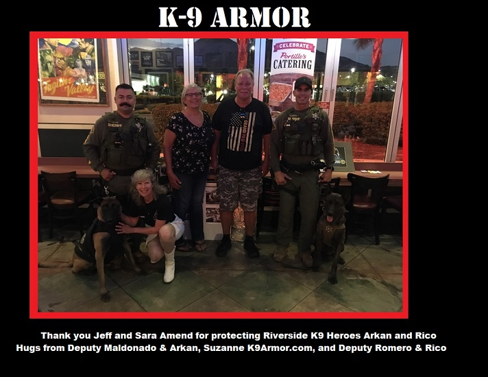 Jeff and Sara Amend donated for Riverside Sheriff K9 Arkan and Rico. Hugs from K9Armor.com Suzanne Saunders and Deputy Maldonado and Deputy Romero